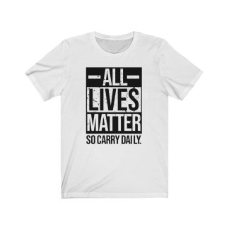 Browse the All Lives Matter... So Carry Daily Gear