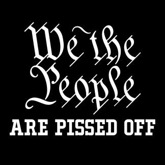 Browse All We the People Are Pissed Off Gear
